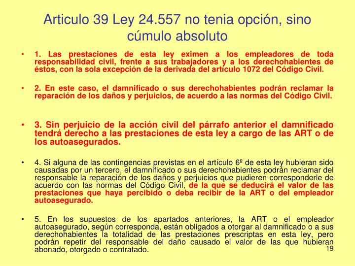 Articulo 39 Ley 24.557 no tenia opción, sino cúmulo absoluto