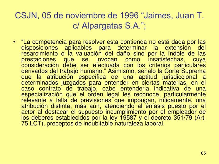 """CSJN, 05 de noviembre de 1996 """"Jaimes, Juan T. c/ Alpargatas S.A."""";"""