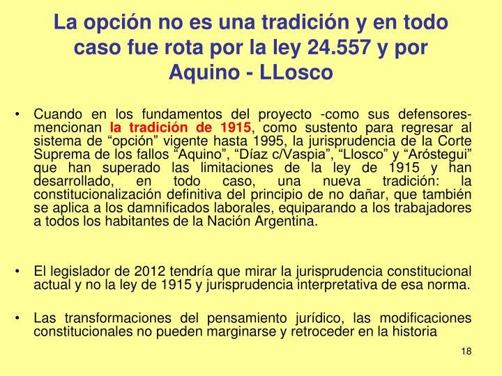 La opción no es una tradición y en todo caso fue rota por la ley 24.557 y por