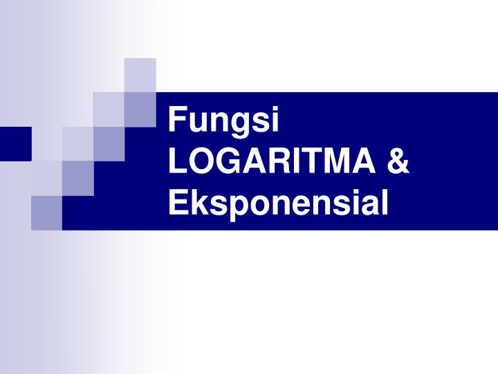 Fungsi LOGARITMA & Eksponensial