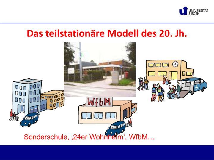 Das teilstationäre Modell des 20. Jh.