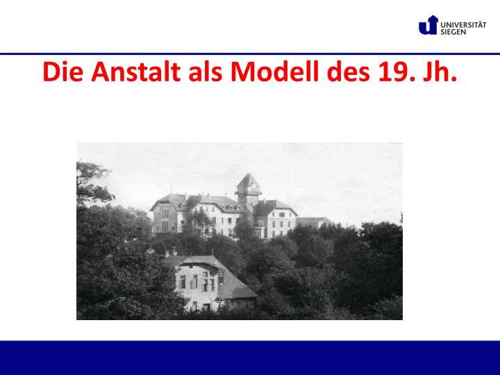 Die Anstalt als Modell des 19. Jh.