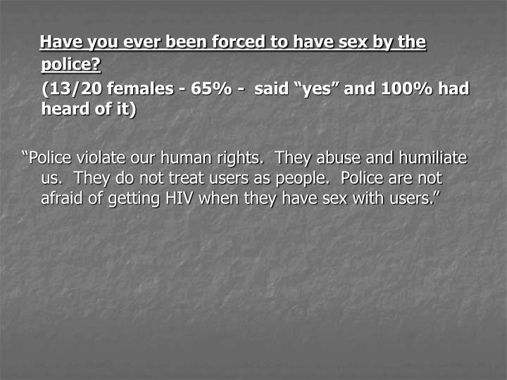 Have you ever been forced to have sex by the police?