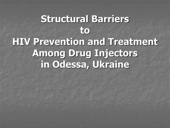 Structural barriers to hiv prevention and treatment among drug injectors in odessa ukraine