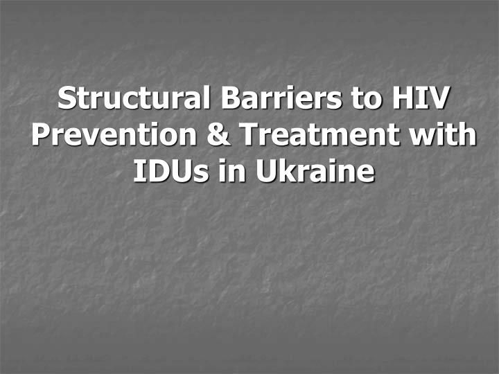 Structural Barriers to HIV Prevention & Treatment with IDUs in Ukraine