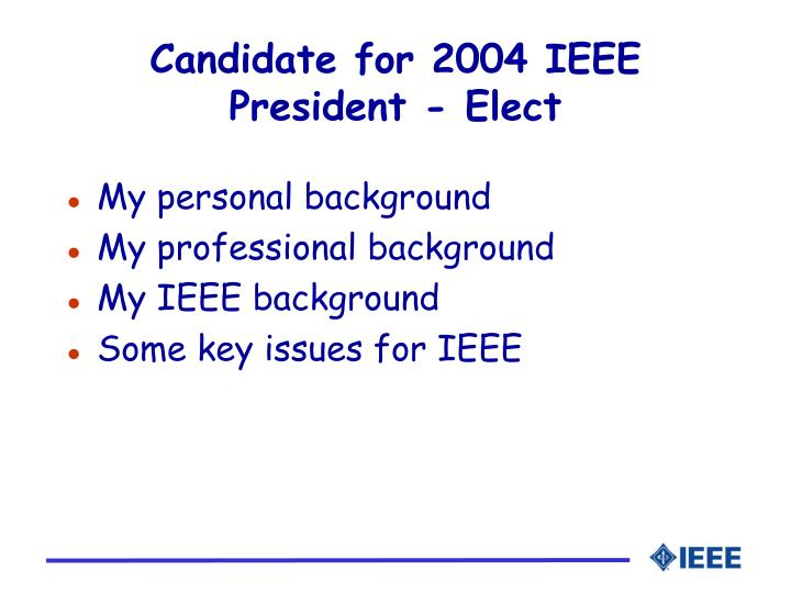 Candidate for 2004 IEEE President - Elect
