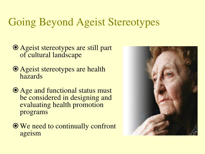 Going Beyond Ageist Stereotypes