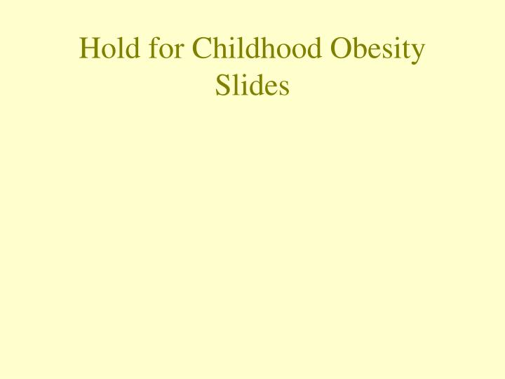 Hold for Childhood Obesity Slides