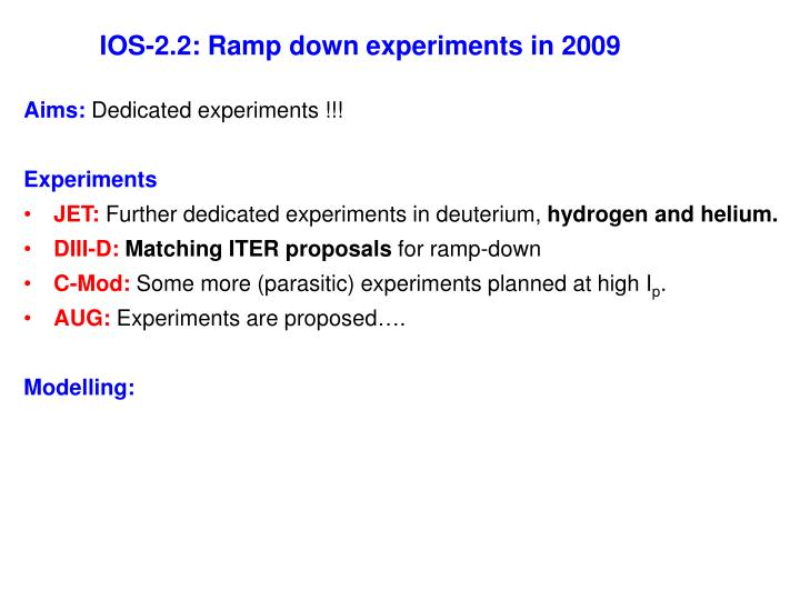 IOS-2.2: Ramp down experiments in 2009