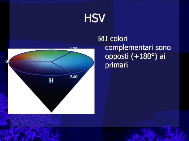 I colori complementari sono opposti (+180°) ai primari