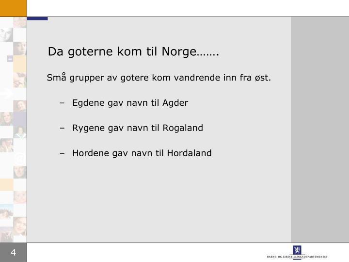 Da goterne kom til Norge…….
