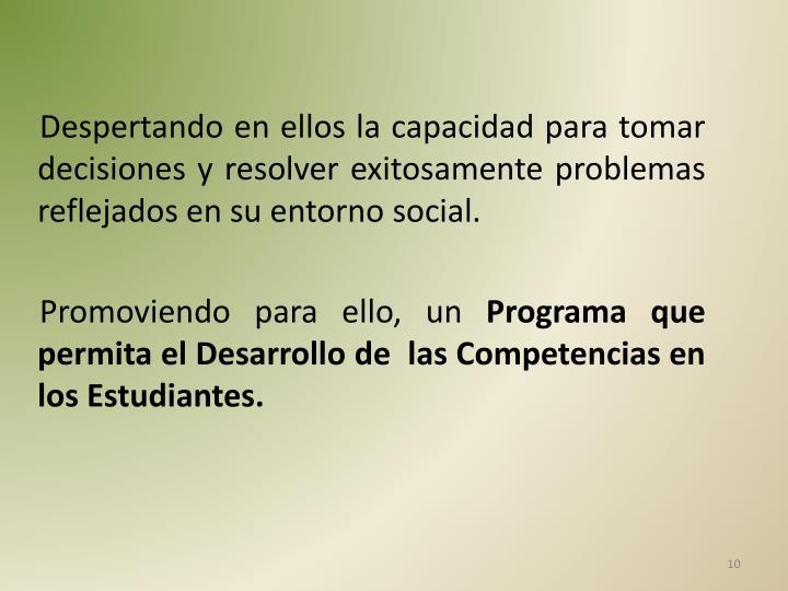 Despertando en ellos la capacidad para tomar decisiones y resolver exitosamente problemas reflejados en su entorno social.