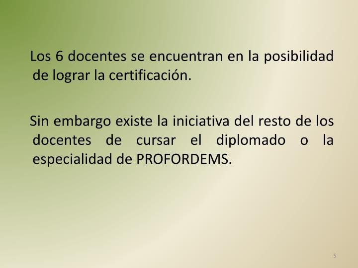 Los 6 docentes se encuentran en la posibilidad de lograr la certificación.