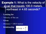 example 1 what is the velocity of a car that travels 100 0 meters northeast in 4 65 seconds