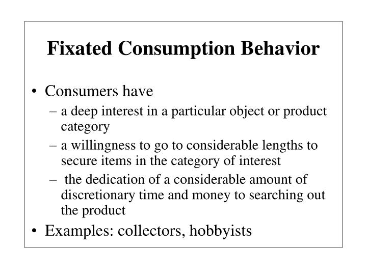 Fixated Consumption Behavior