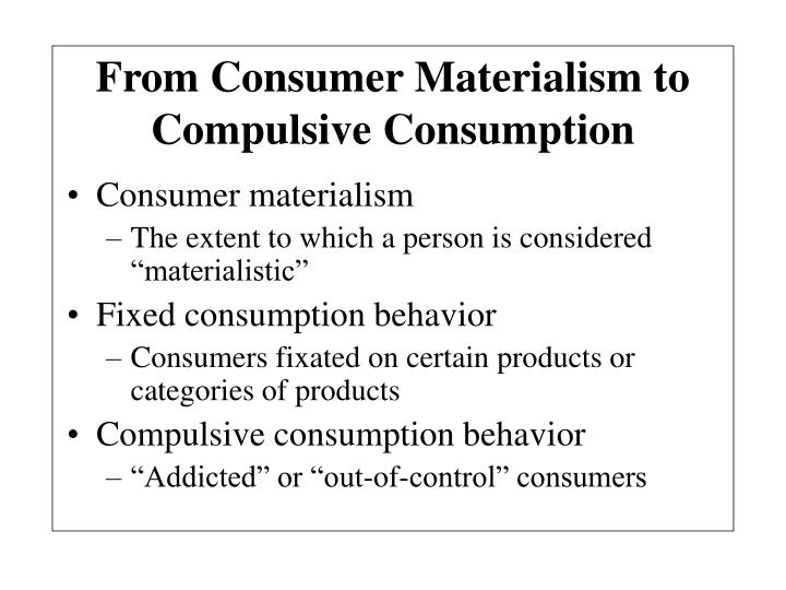 From Consumer Materialism to Compulsive Consumption