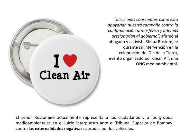 Elecciones conscientes como sta apoyaran nuestra campaa contra la contaminacin atmosfrica y adems presionaran al gobierno,