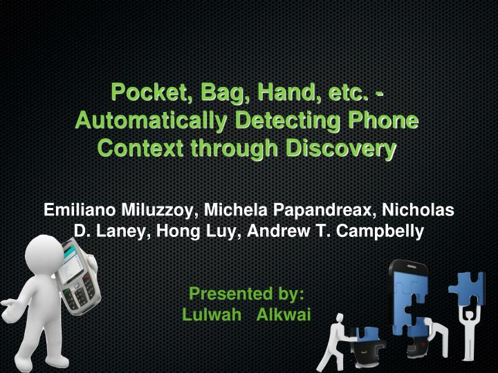 Pocket bag hand etc automatically detecting phone context through discovery