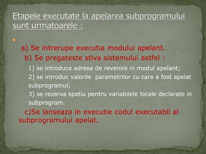 Etapele executate la apelarea subprogramului sunt urmatoarele :