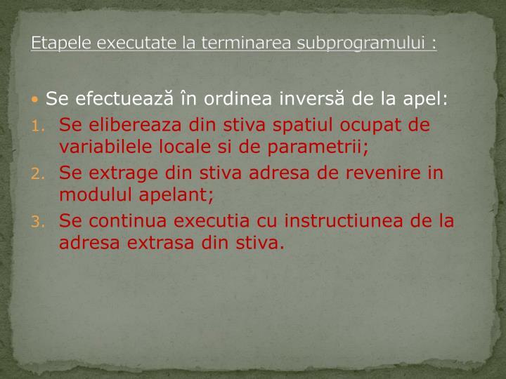 Etapele executate la terminarea subprogramului :