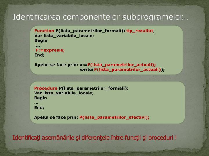 Identificaţi asemănările şi diferenţele între funcţii şi proceduri !