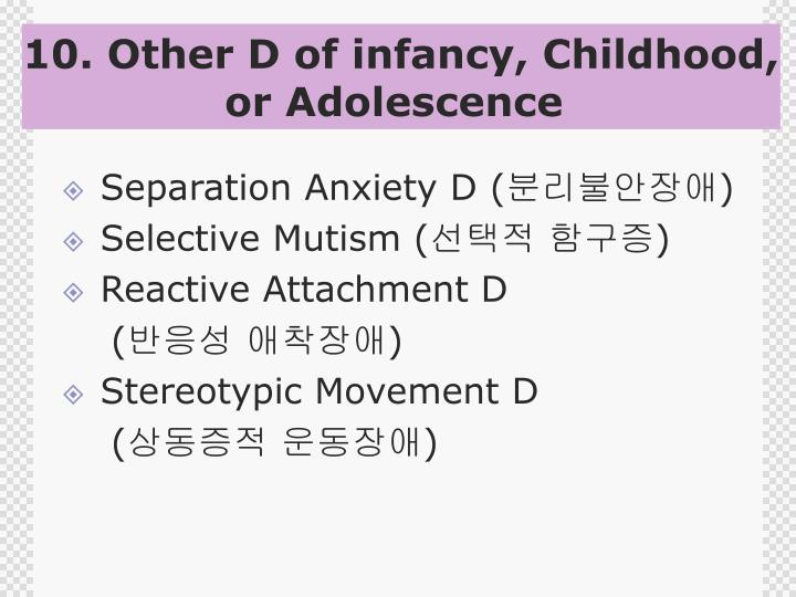 10. Other D of infancy, Childhood,