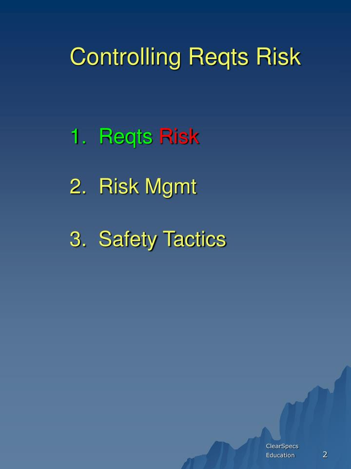 Controlling reqts risk 1 reqts risk 2 risk mgmt 3 safety tactics