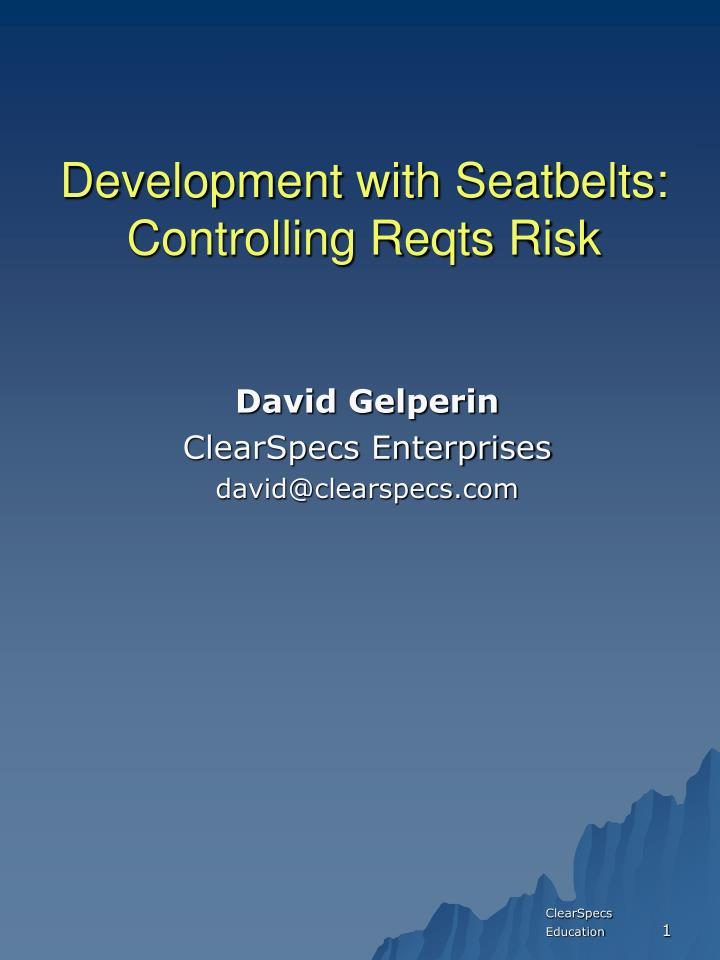Development with seatbelts controlling reqts risk