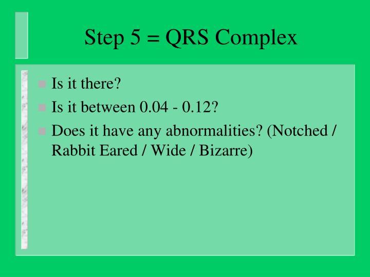 Step 5 = QRS Complex