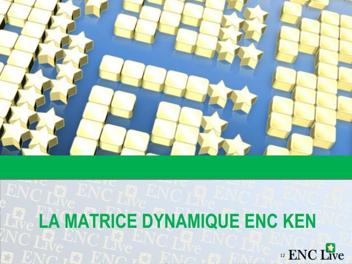 LA MATRICE DYNAMIQUE ENC KEN