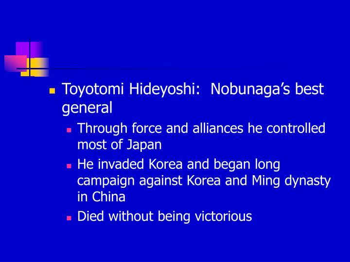 Toyotomi Hideyoshi:  Nobunaga's best general