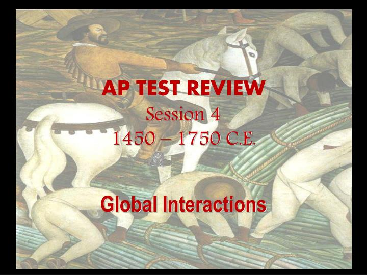 Ap test review session 4 1450 1750 c e