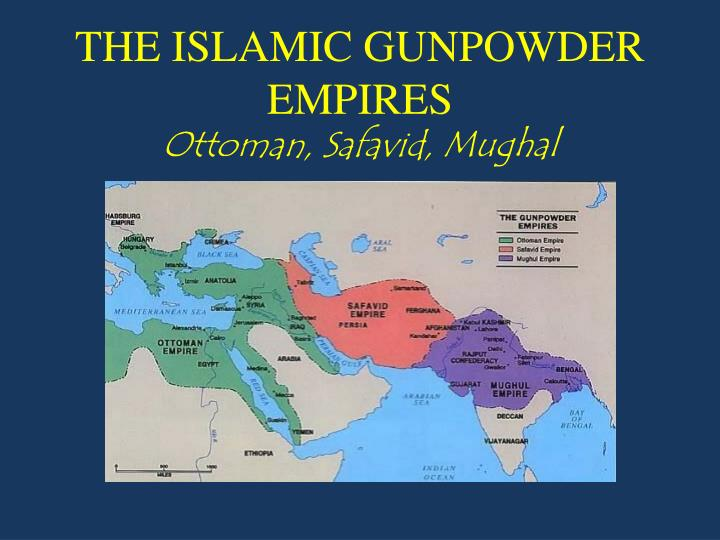 THE ISLAMIC GUNPOWDER EMPIRES
