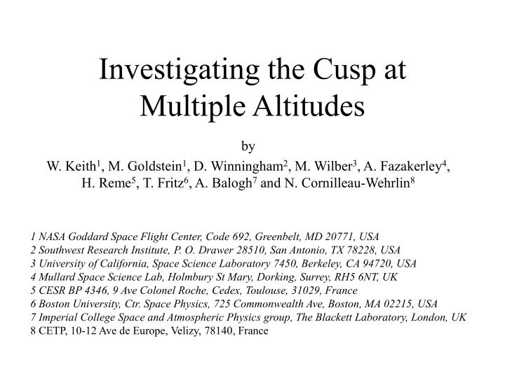 Investigating the cusp at multiple altitudes
