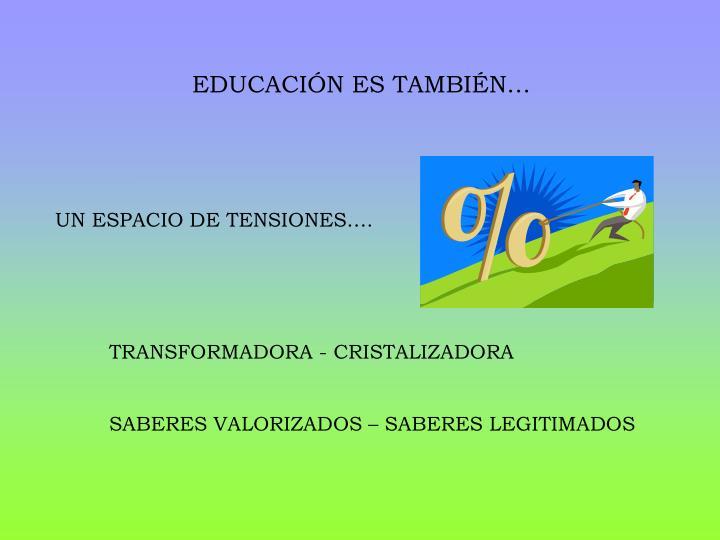 EDUCACIÓN ES TAMBIÉN…