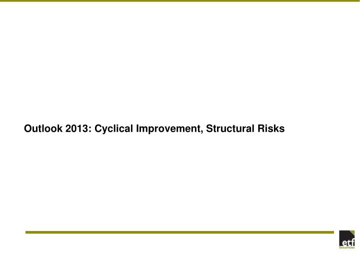 Outlook 2013 cyclical improvement structural risks