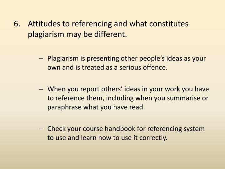 Attitudes to referencing and what constitutes plagiarism may be different.