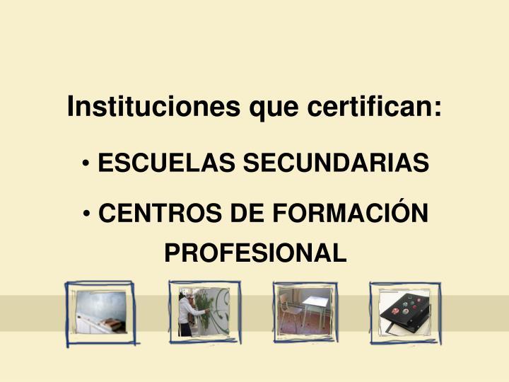 Instituciones que certifican: