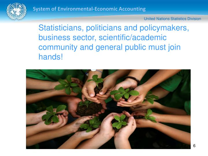 Statisticians, politicians and policymakers, business sector, scientific/academic community and general public must join hands!