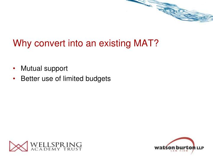 Why convert into an existing MAT?
