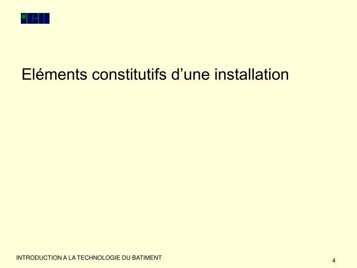 Eléments constitutifs d'une installation