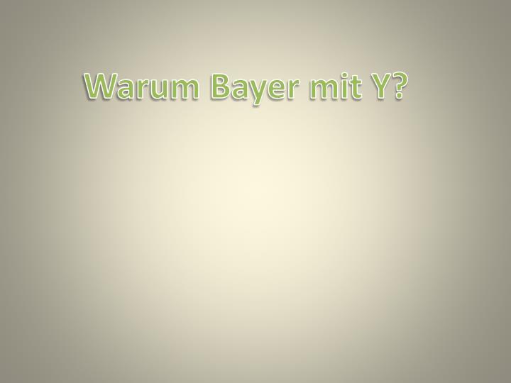 Warum Bayer mit Y?