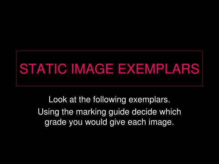 STATIC IMAGE EXEMPLARS