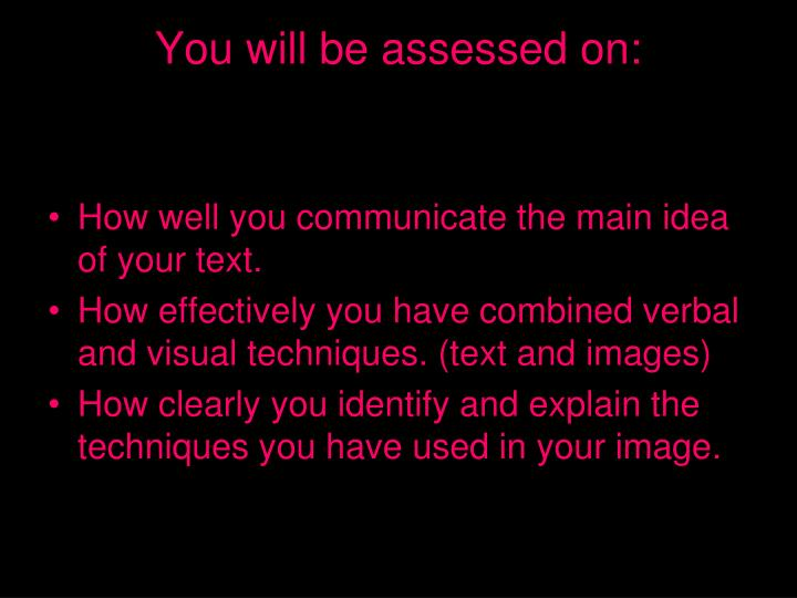 You will be assessed on: