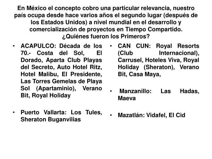 En México el concepto cobro una particular relevancia, nuestro país ocupa desde hace varios años el segundo lugar (después de los Estados Unidos) a nivel mundial en el desarrollo y comercialización de proyectos en Tiempo Compartido.