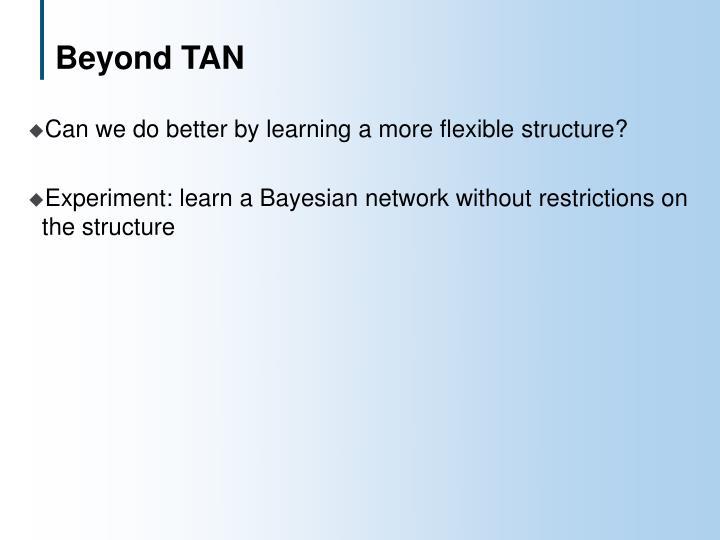 Beyond TAN