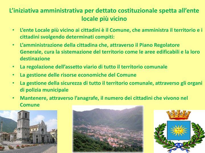 L'iniziativa amministrativa per dettato costituzionale spetta all'ente locale più vicino