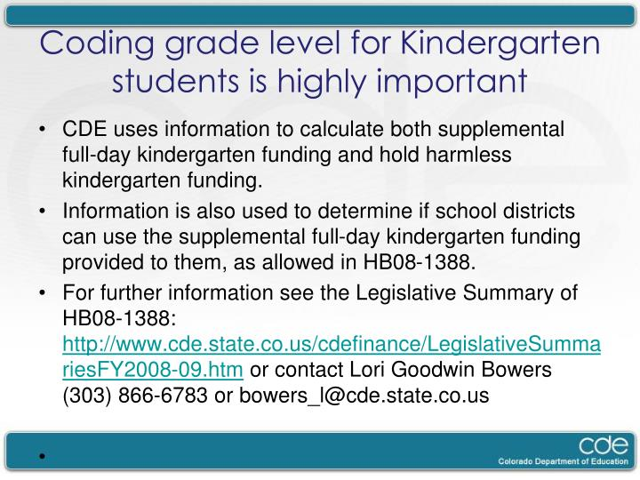 CDE uses information to calculate both supplemental full-day kindergarten funding and hold harmless kindergarten funding.