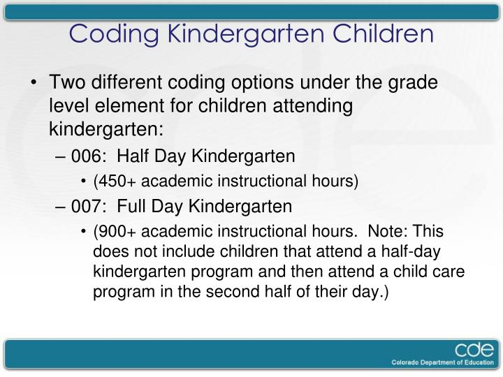 Two different coding options under the grade level element for children attending kindergarten: