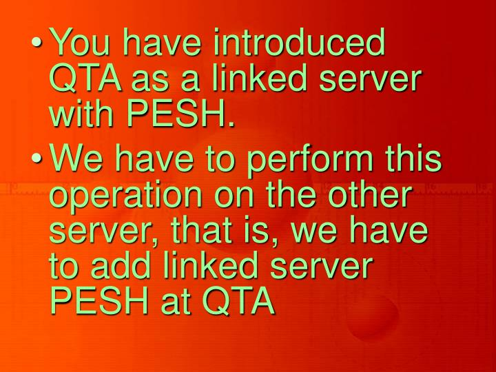 You have introduced QTA as a linked server with PESH.